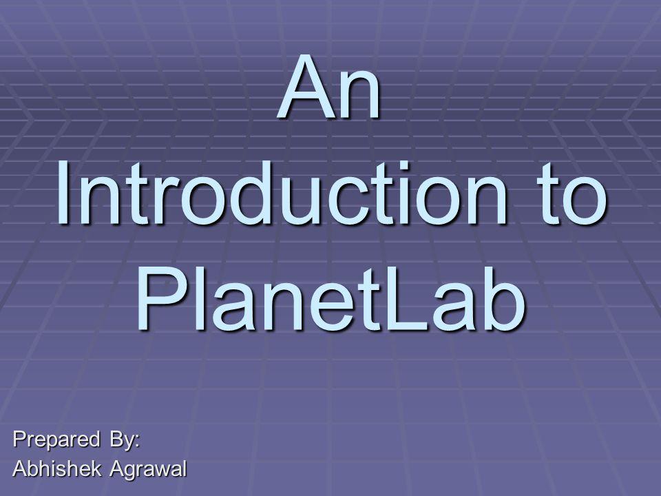 Presentation Outline  Details about PlanetLab and Slice Management  PlanetLab Tools