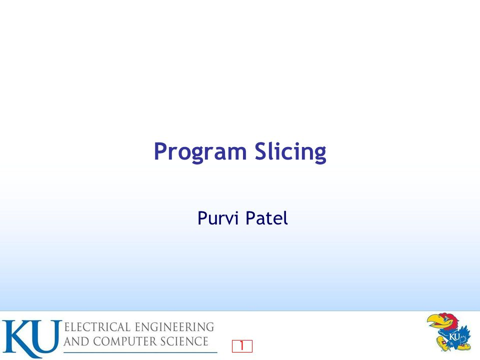 1 Program Slicing Purvi Patel