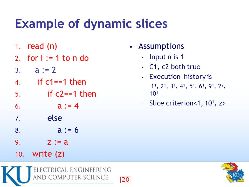 20 Example of dynamic slices 1. read (n) 2. for I := 1 to n do 3.