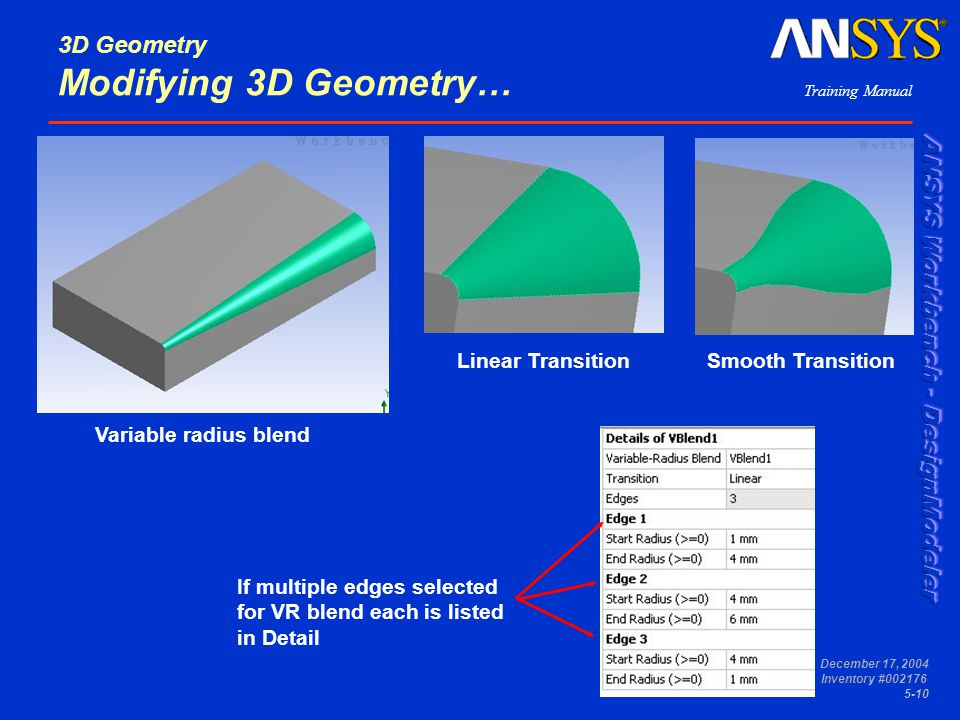 Training Manual December 17, 2004 Inventory #002176 5-10 3D Geometry Modifying 3D Geometry… Variable radius blend Linear TransitionSmooth Transition I