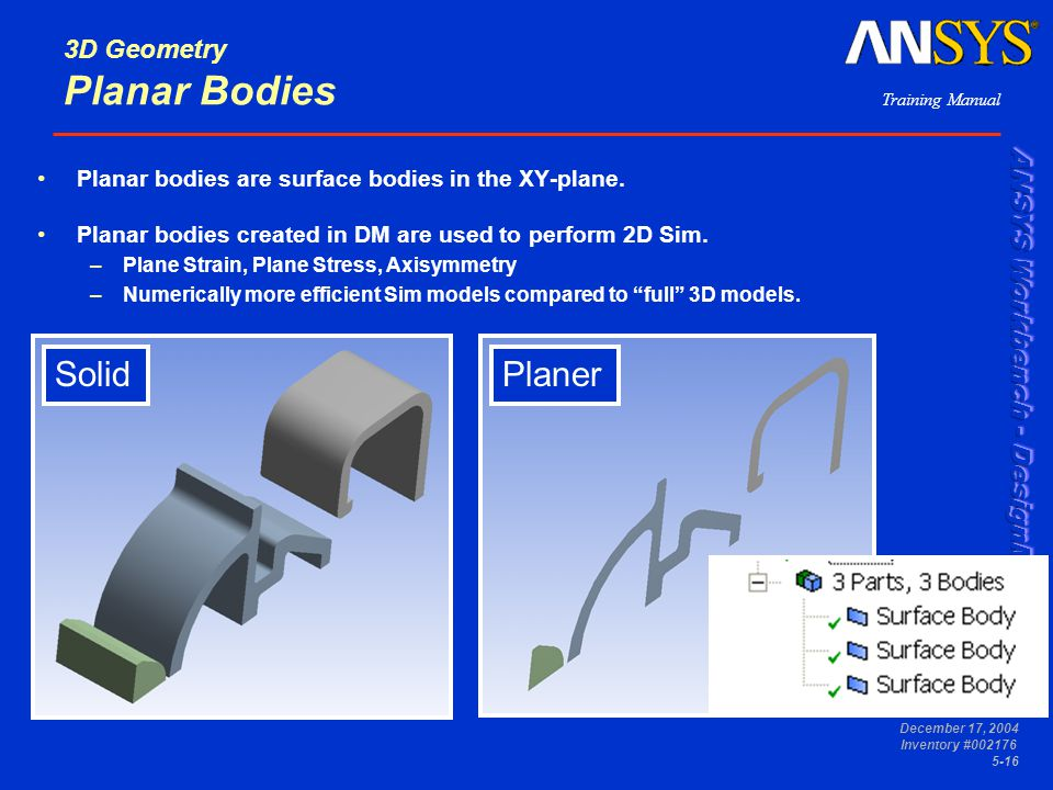 Training Manual December 17, 2004 Inventory #002176 5-16 3D Geometry Planar Bodies Planar bodies are surface bodies in the XY-plane. Planar bodies cre