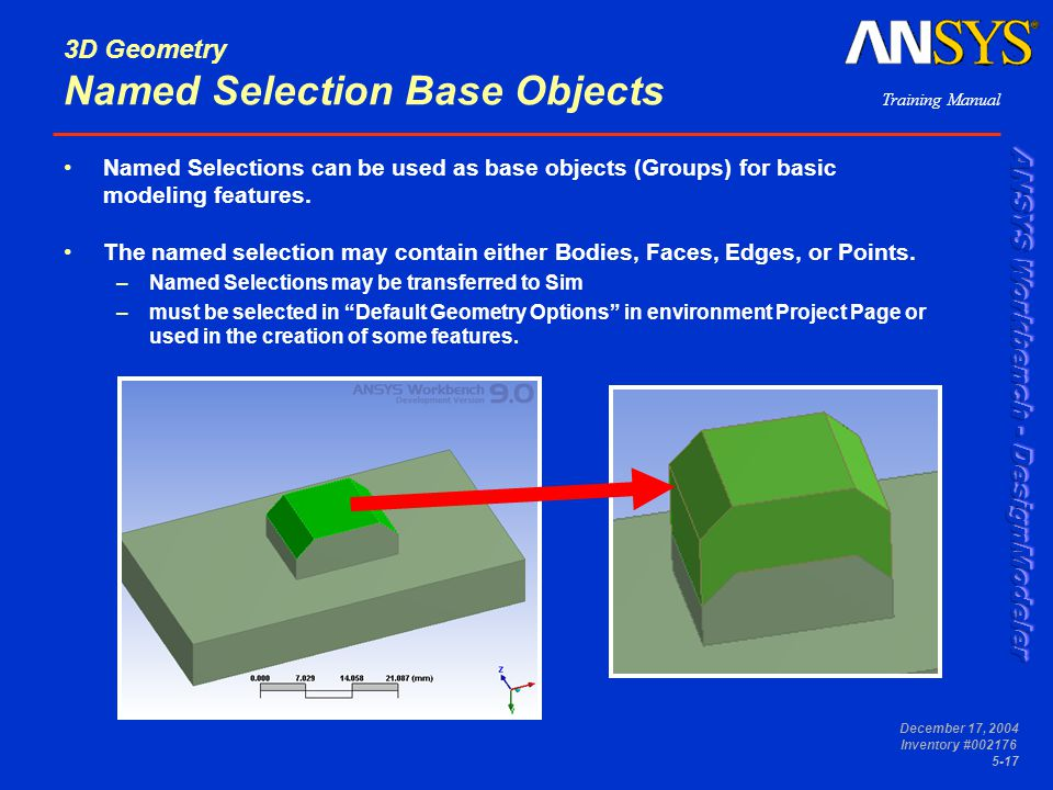 Training Manual December 17, 2004 Inventory #002176 5-17 3D Geometry Named Selection Base Objects Named Selections can be used as base objects (Groups