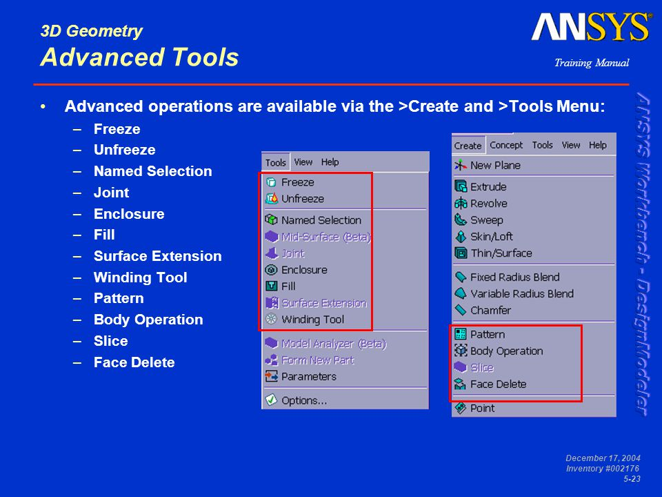 Training Manual December 17, 2004 Inventory #002176 5-23 3D Geometry Advanced Tools Advanced operations are available via the >Create and >Tools Menu: