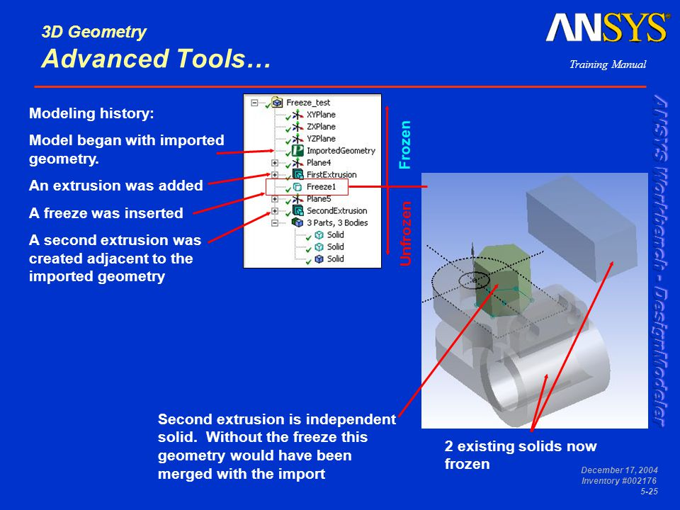 Training Manual December 17, 2004 Inventory #002176 5-25 3D Geometry Advanced Tools… Modeling history: Model began with imported geometry. An extrusio
