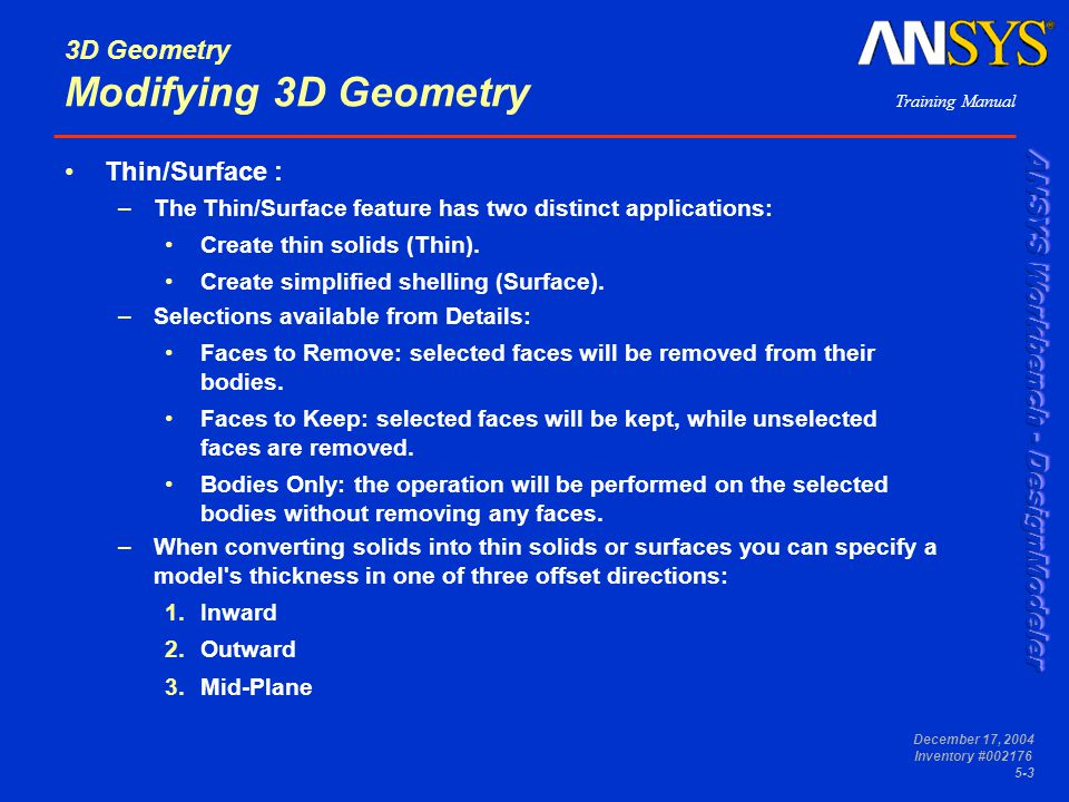 Training Manual December 17, 2004 Inventory #002176 5-3 3D Geometry Modifying 3D Geometry Thin/Surface : –The Thin/Surface feature has two distinct ap