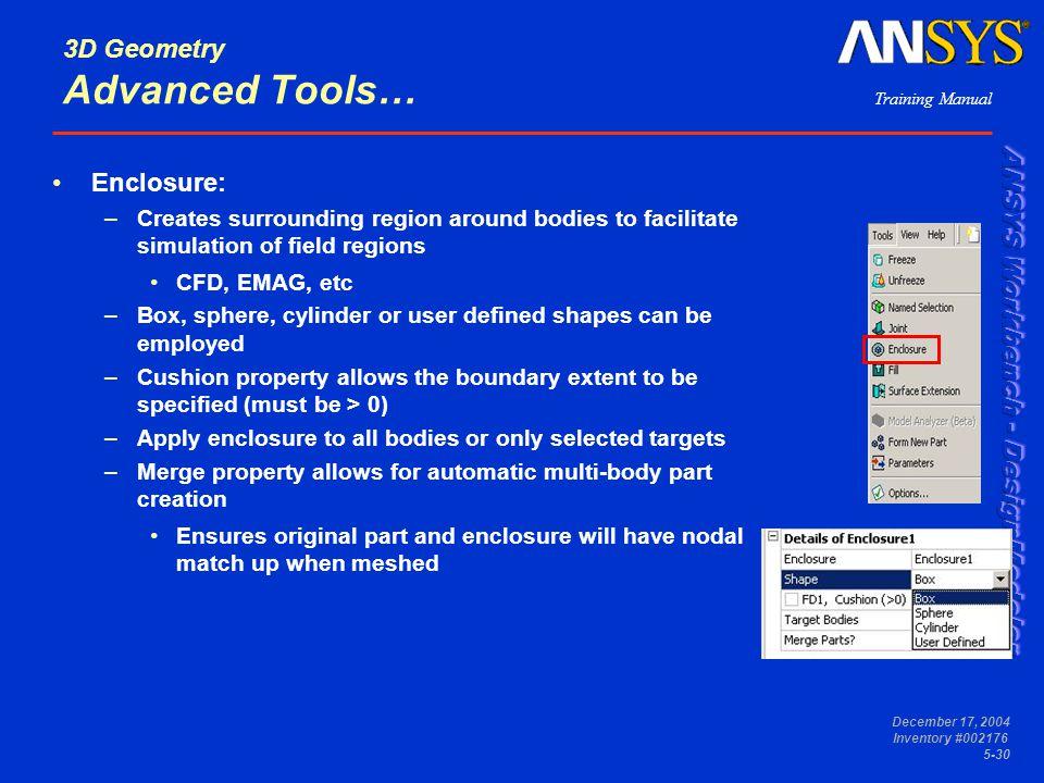 Training Manual December 17, 2004 Inventory #002176 5-30 3D Geometry Advanced Tools… Enclosure: –Creates surrounding region around bodies to facilitat
