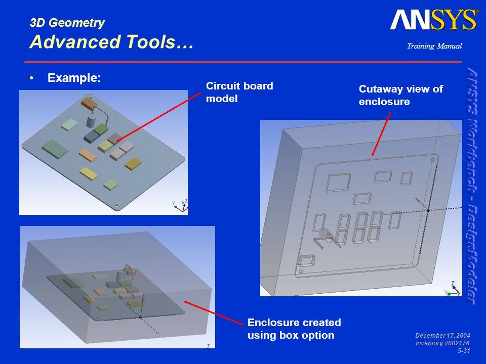 Training Manual December 17, 2004 Inventory #002176 5-31 3D Geometry Advanced Tools… Example: Cutaway view of enclosure Circuit board model Enclosure