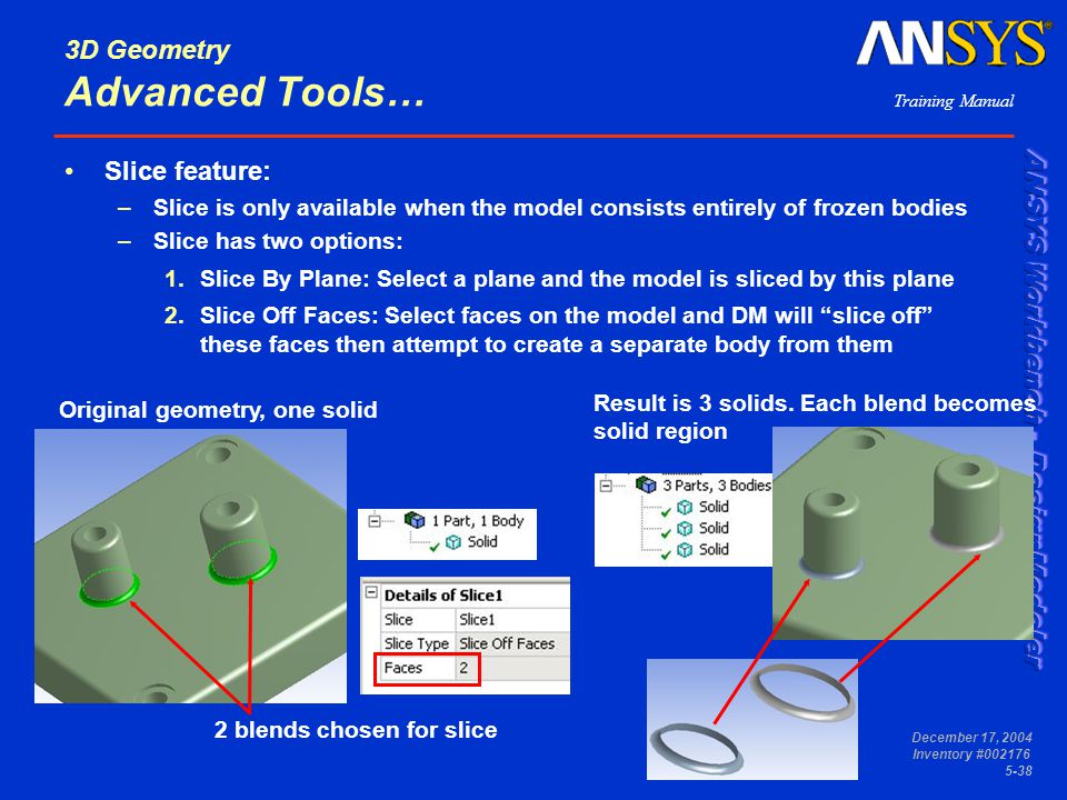 Training Manual December 17, 2004 Inventory #002176 5-38 3D Geometry Advanced Tools… Slice feature: –Slice is only available when the model consists e