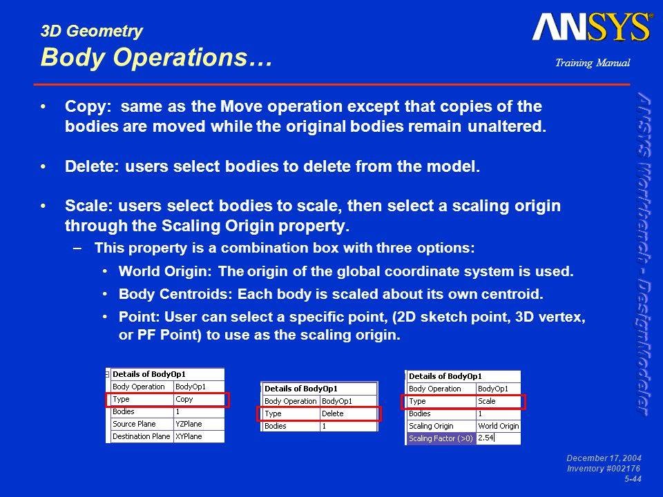 Training Manual December 17, 2004 Inventory #002176 5-44 3D Geometry Body Operations… Copy: same as the Move operation except that copies of the bodie