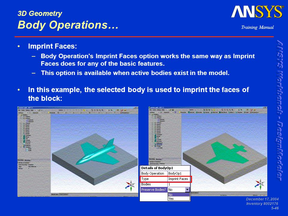 Training Manual December 17, 2004 Inventory #002176 5-46 3D Geometry Body Operations… Imprint Faces: –Body Operation's Imprint Faces option works the
