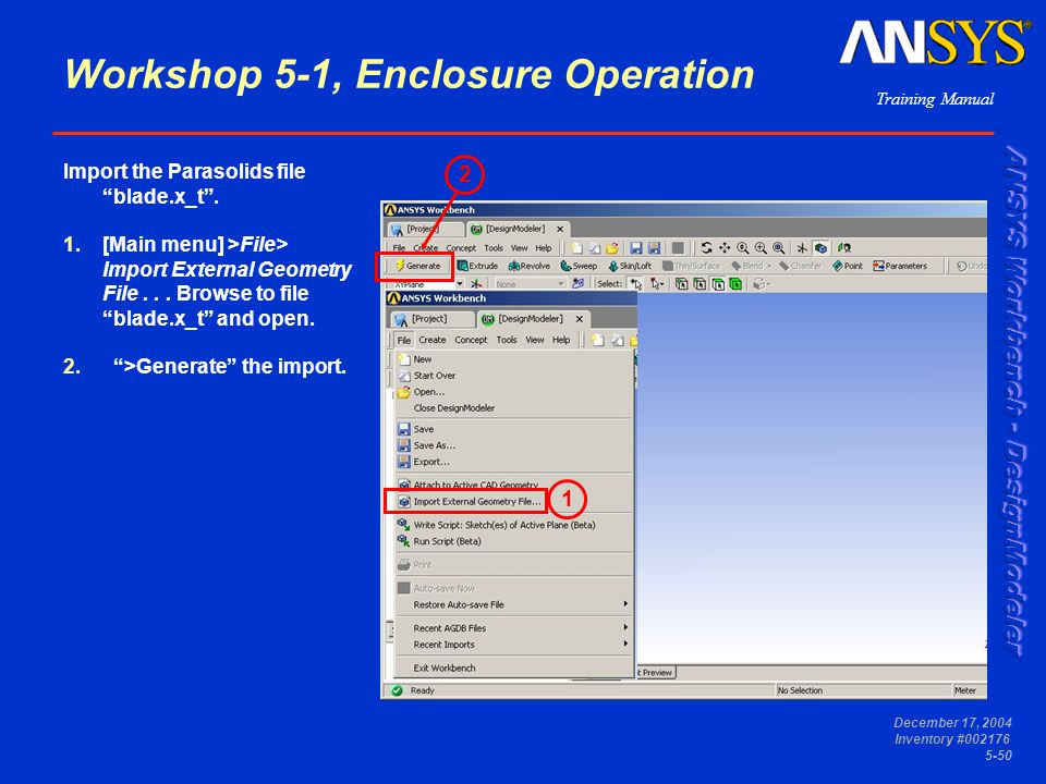 "Training Manual December 17, 2004 Inventory #002176 5-50 Workshop 5-1, Enclosure Operation Import the Parasolids file ""blade.x_t"". 1.[Main menu] >File"