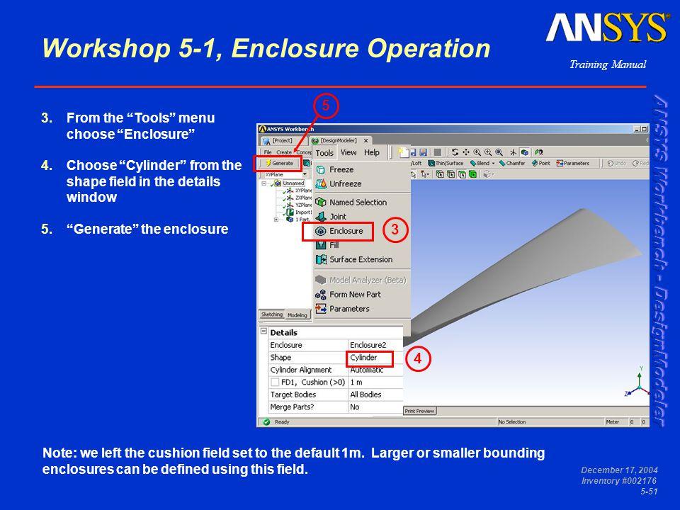 "Training Manual December 17, 2004 Inventory #002176 5-51 Workshop 5-1, Enclosure Operation 3.From the ""Tools"" menu choose ""Enclosure"" 4.Choose ""Cylind"