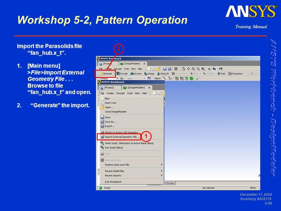 "Training Manual December 17, 2004 Inventory #002176 5-56 Workshop 5-2, Pattern Operation Import the Parasolids file ""fan_hub.x_t"". 1.[Main menu] >File"