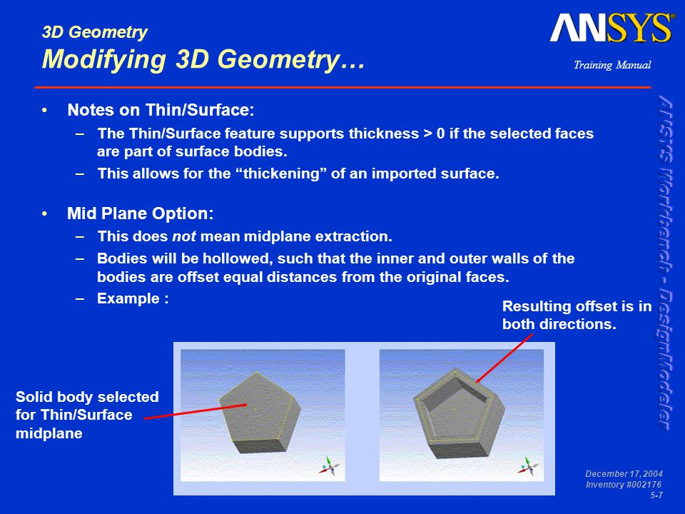 Training Manual December 17, 2004 Inventory #002176 5-7 3D Geometry Modifying 3D Geometry… Notes on Thin/Surface: –The Thin/Surface feature supports t