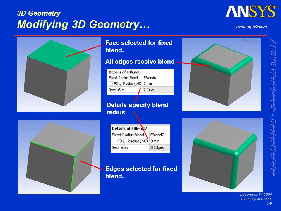 Training Manual December 17, 2004 Inventory #002176 5-9 3D Geometry Modifying 3D Geometry… Face selected for fixed blend. All edges receive blend Deta