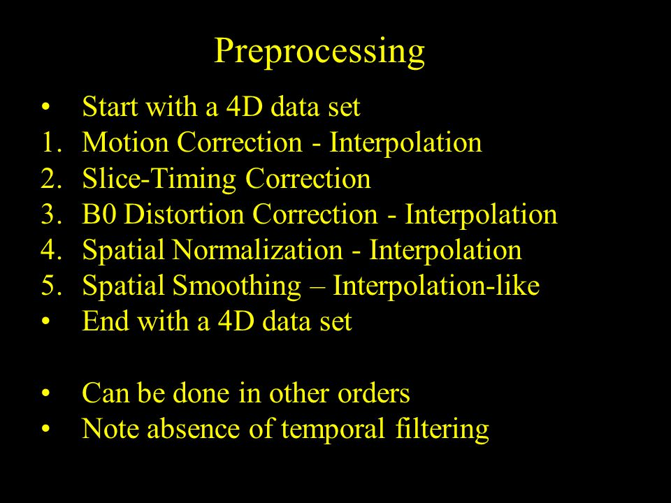 35 Preprocessing Start with a 4D data set 1.Motion Correction - Interpolation 2.