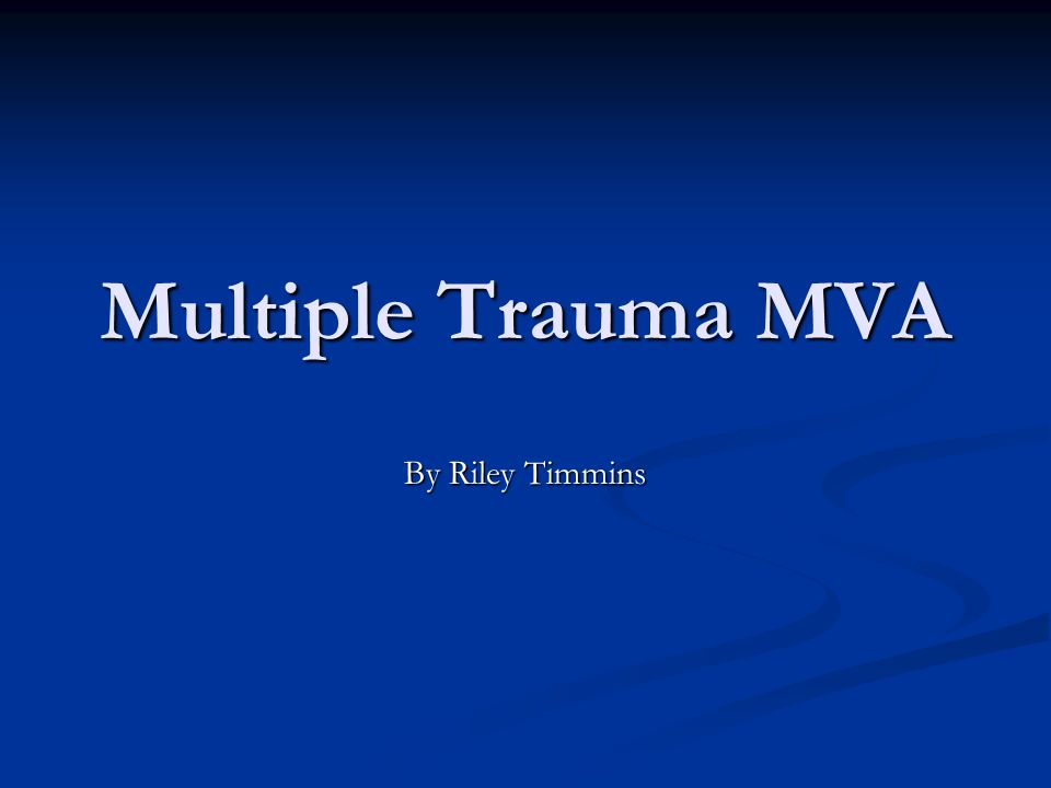 Multiple Trauma MVA By Riley Timmins