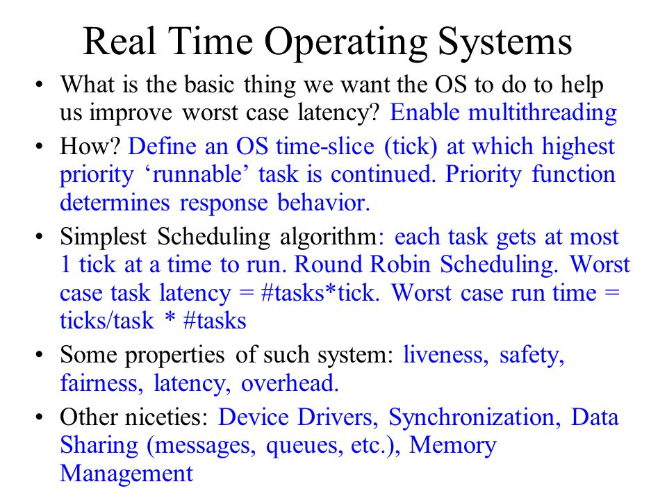 Real Time Operating Systems What is the basic thing we want the OS to do to help us improve worst case latency.