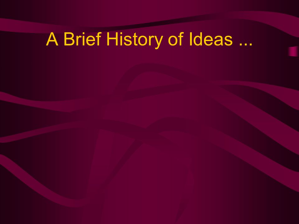 A Brief History of Ideas...