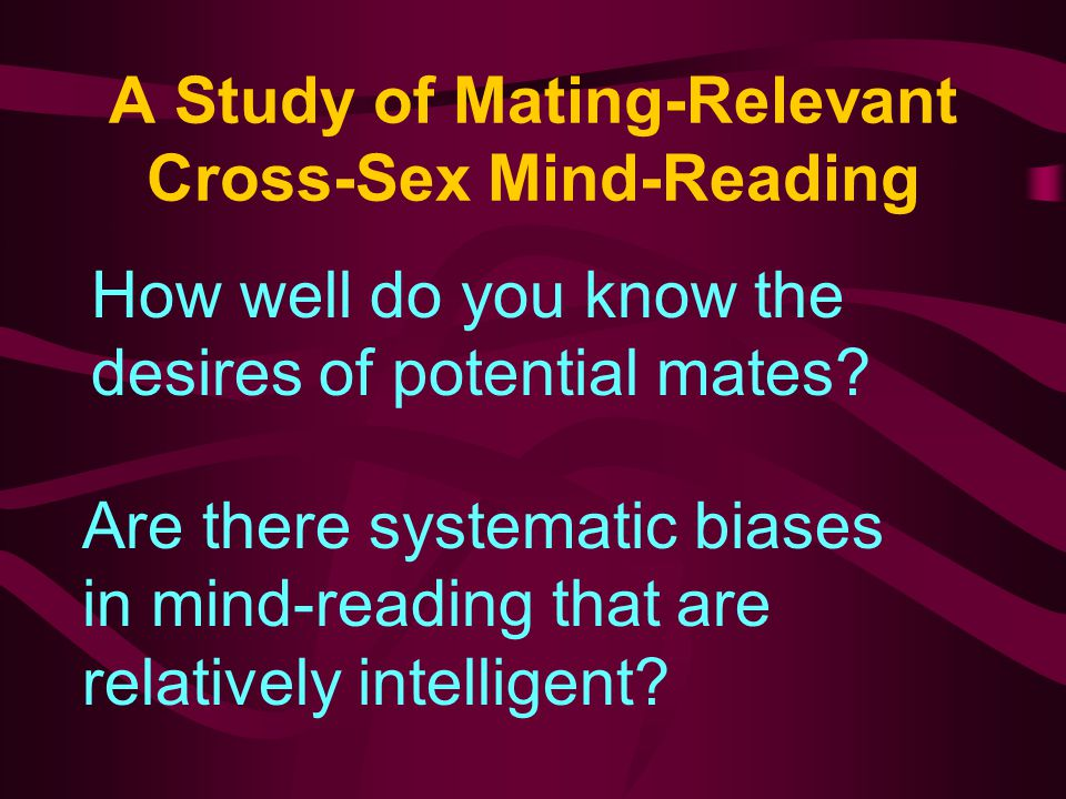 A Study of Mating-Relevant Cross-Sex Mind-Reading How well do you know the desires of potential mates.