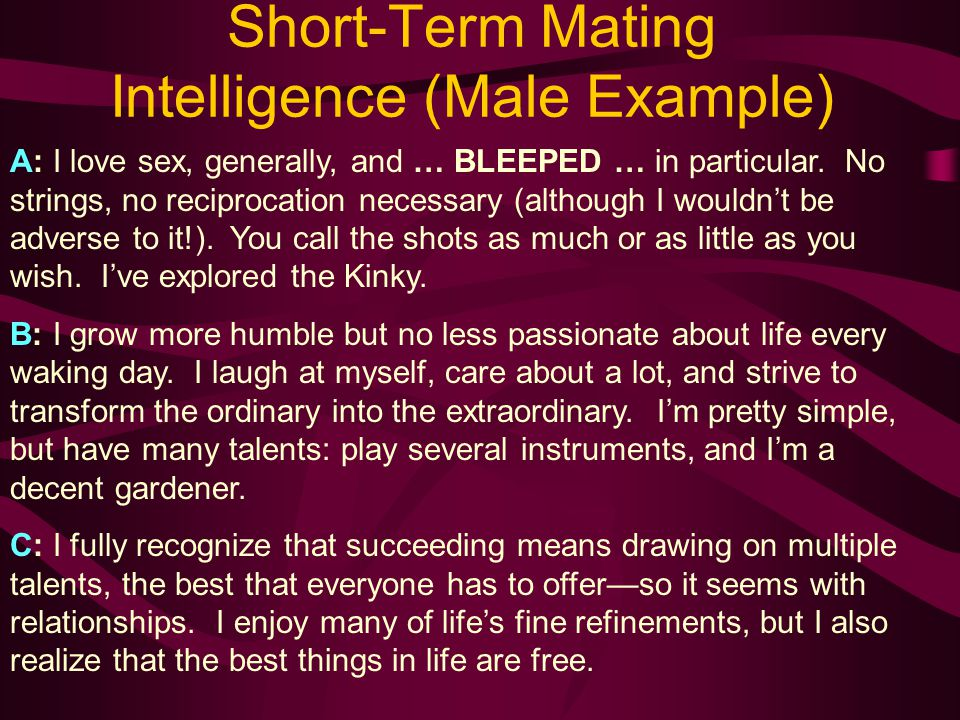 Short-Term Mating Intelligence (Male Example) A: I love sex, generally, and … BLEEPED … in particular.