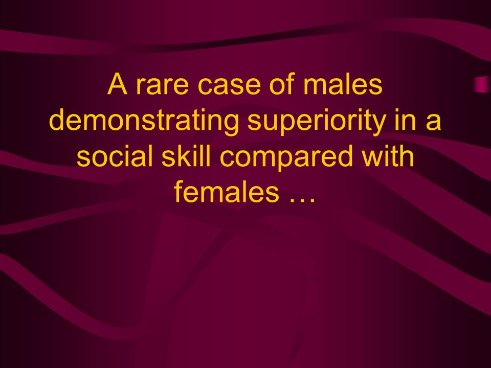A rare case of males demonstrating superiority in a social skill compared with females …