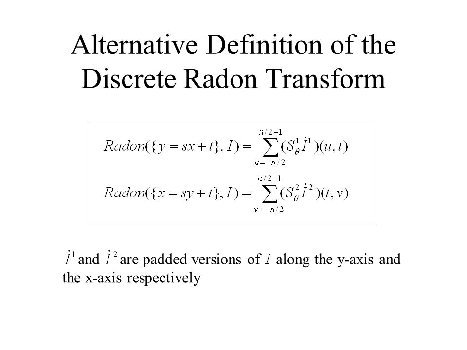 Alternative Definition of the Discrete Radon Transform and are padded versions of along the y-axis and the x-axis respectively