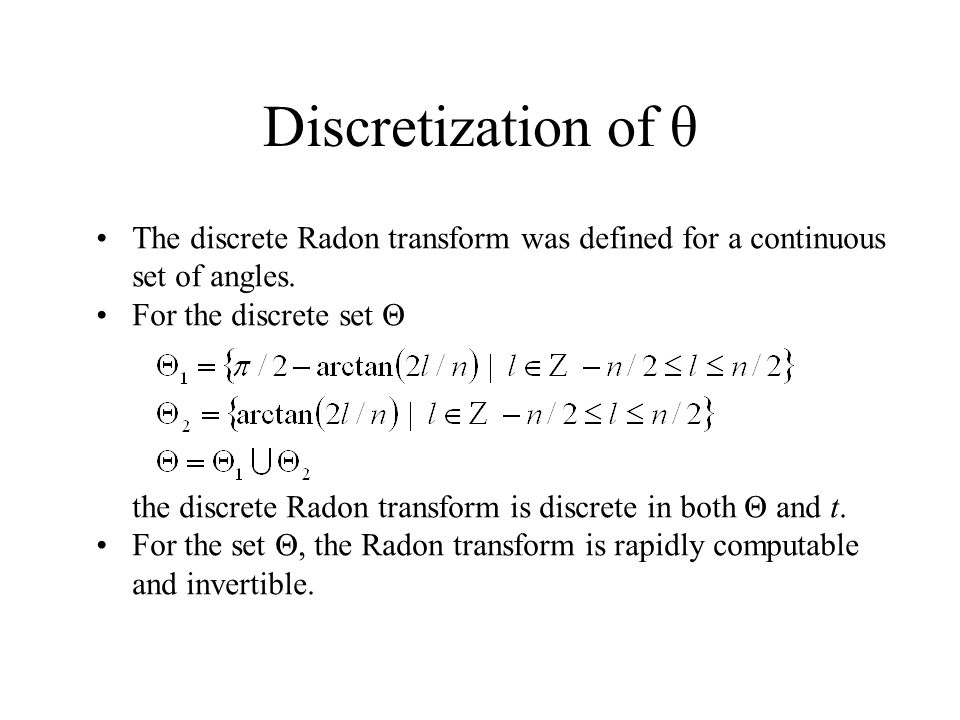 The discrete Radon transform was defined for a continuous set of angles. For the discrete set Θ the discrete Radon transform is discrete in both Θ and