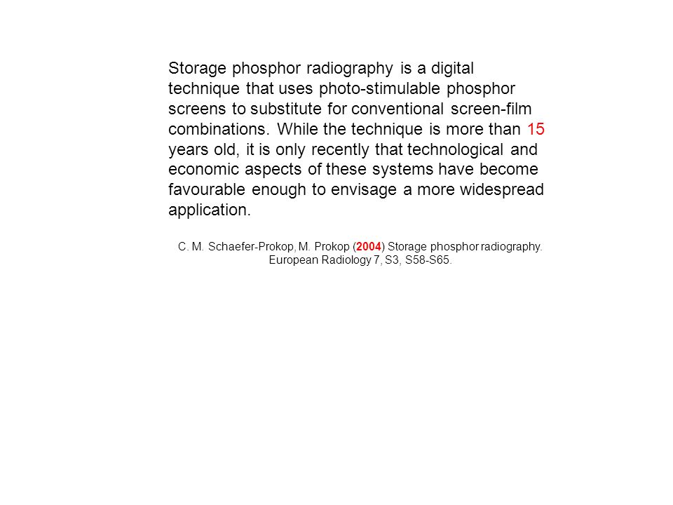 Storage phosphor radiography is a digital technique that uses photo-stimulable phosphor screens to substitute for conventional screen-film combination