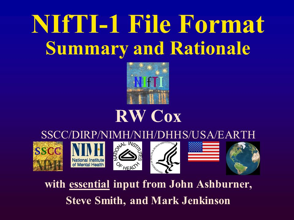 NIfTI-1 File Format Summary and Rationale RW Cox SSCC/DIRP/NIMH/NIH/DHHS/USA/EARTH with essential input from John Ashburner, Steve Smith, and Mark Jenkinson