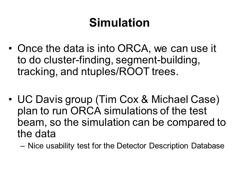 Simulation Once the data is into ORCA, we can use it to do cluster-finding, segment-building, tracking, and ntuples/ROOT trees.