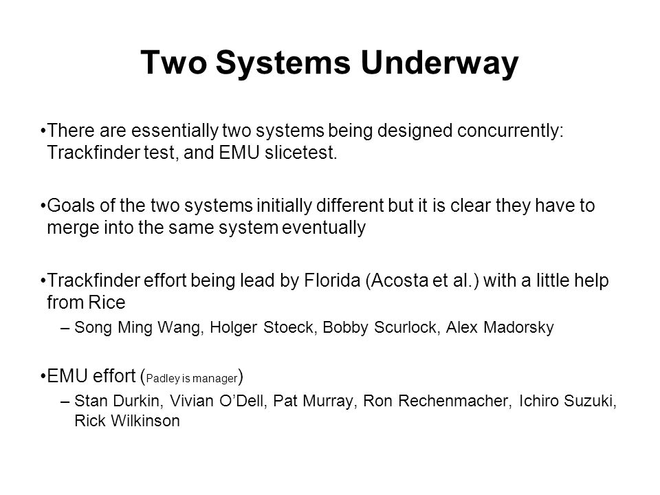 Two Systems Underway There are essentially two systems being designed concurrently: Trackfinder test, and EMU slicetest.