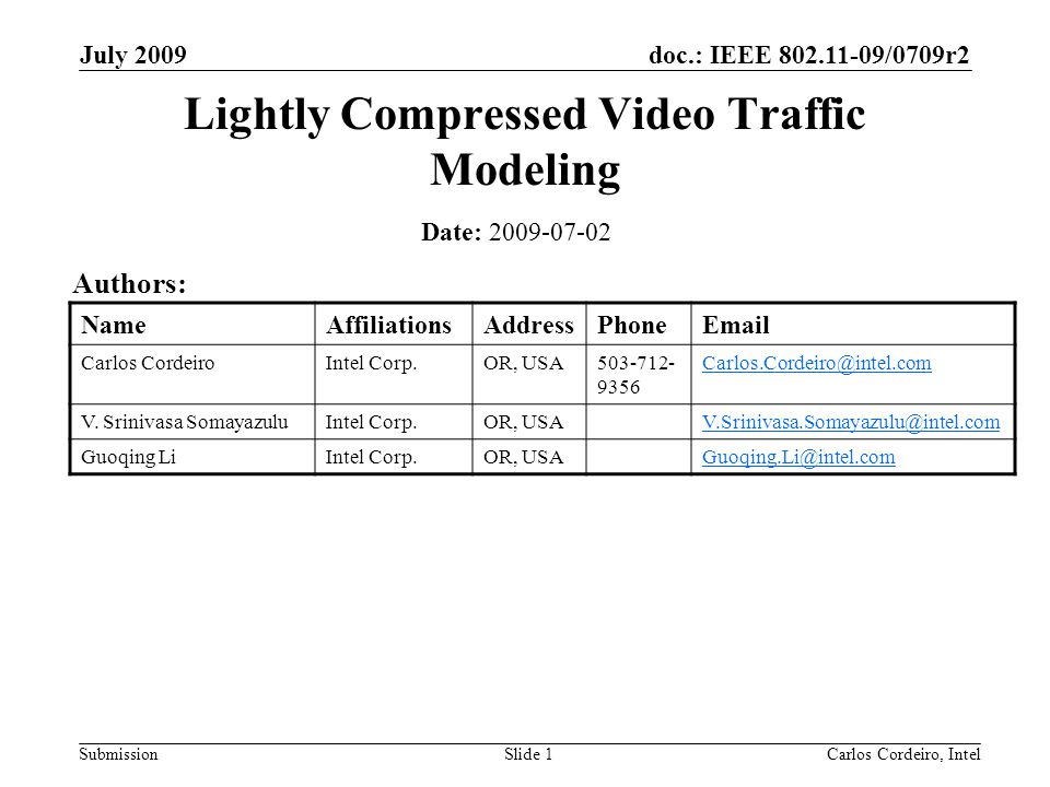 doc.: IEEE 802.11-09/0709r2 Submission July 2009 Carlos Cordeiro, IntelSlide 2 Objective As part of the TGad evaluation methodology described in 802.11/09-296r6, TGad needs to define a model for lightly compressed video In this presentation we propose a lightly compressed video traffic model that can be used for TGad proposal evaluation
