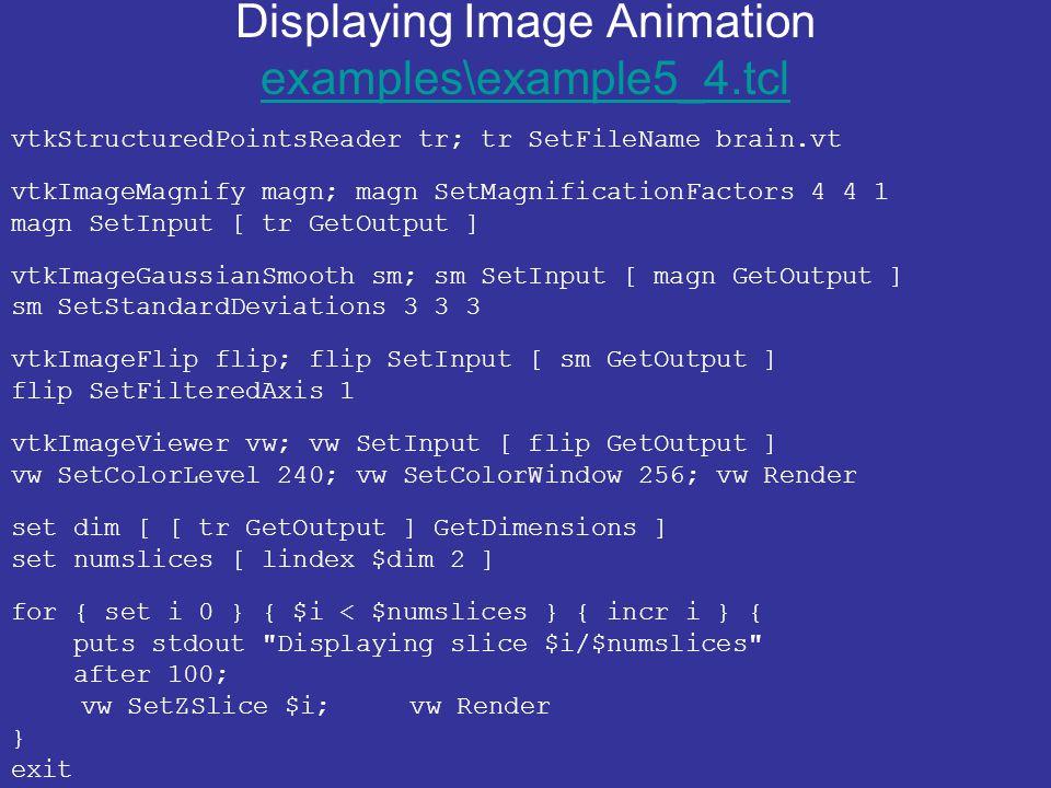 Displaying Image Animation examples\example5_4.tcl examples\example5_4.tcl vtkStructuredPointsReader tr; tr SetFileName brain.vt vtkImageMagnify magn; magn SetMagnificationFactors 4 4 1 magn SetInput [ tr GetOutput ] vtkImageGaussianSmooth sm; sm SetInput [ magn GetOutput ] sm SetStandardDeviations 3 3 3 vtkImageFlip flip; flip SetInput [ sm GetOutput ] flip SetFilteredAxis 1 vtkImageViewer vw; vw SetInput [ flip GetOutput ] vw SetColorLevel 240; vw SetColorWindow 256; vw Render set dim [ [ tr GetOutput ] GetDimensions ] set numslices [ lindex $dim 2 ] for { set i 0 } { $i < $numslices } { incr i } { puts stdout Displaying slice $i/$numslices after 100; vw SetZSlice $i; vw Render } exit