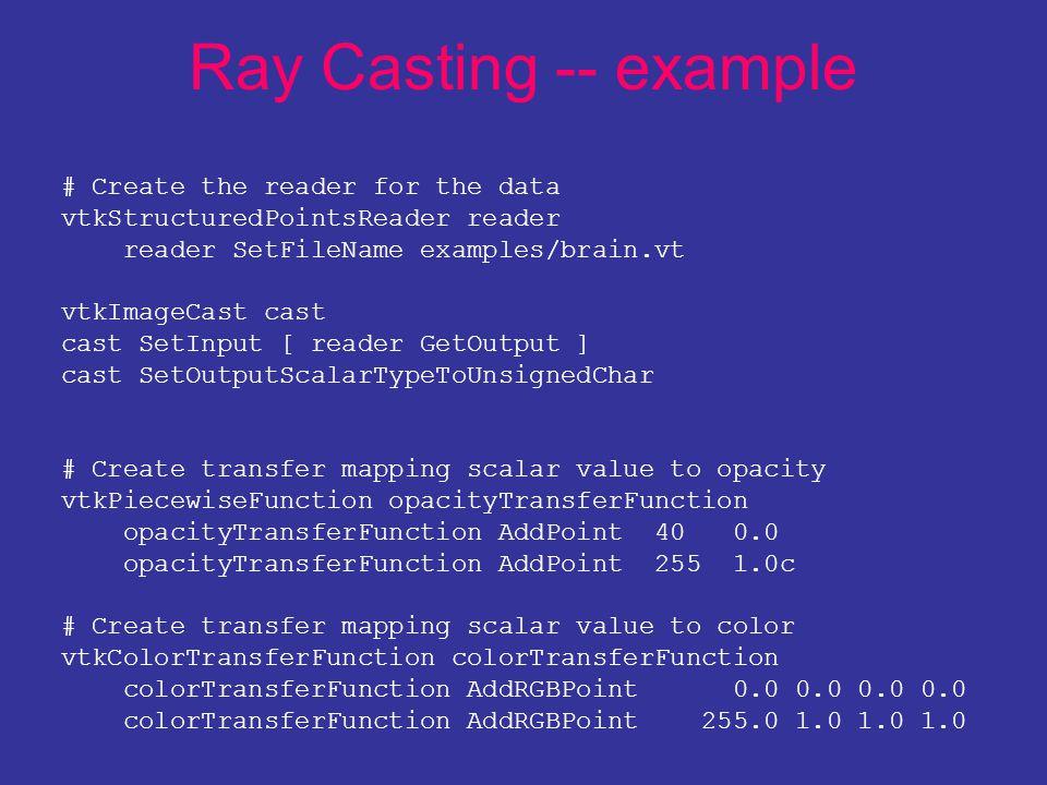 Ray Casting -- example # Create the reader for the data vtkStructuredPointsReader reader reader SetFileName examples/brain.vt vtkImageCast cast cast S
