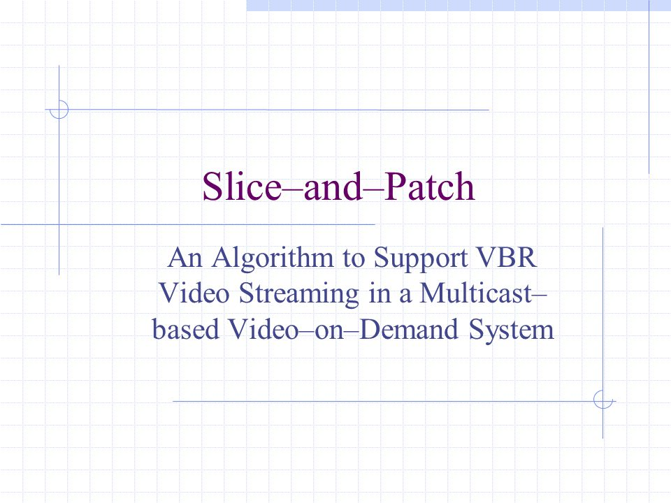 Slice–and–Patch An Algorithm to Support VBR Video Streaming in a Multicast– based Video–on–Demand System