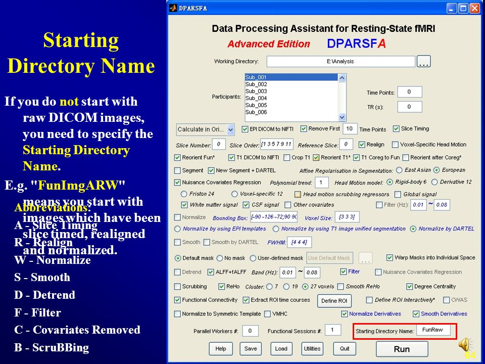 64 Starting Directory Name If you do not start with raw DICOM images, you need to specify the Starting Directory Name. E.g.