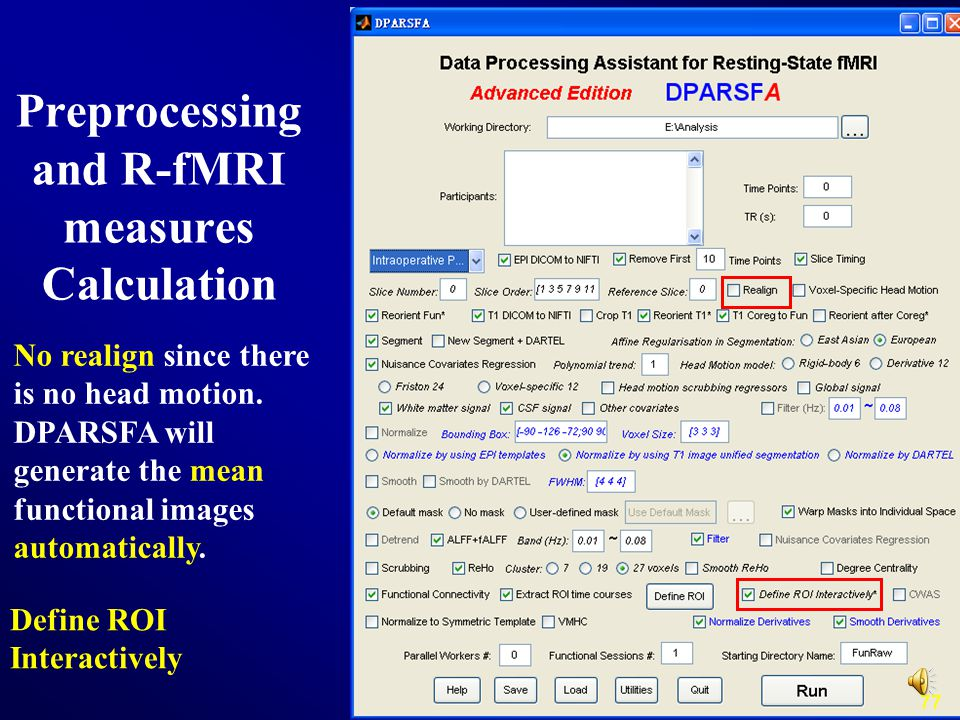77 Preprocessing and R-fMRI measures Calculation No realign since there is no head motion. DPARSFA will generate the mean functional images automatica