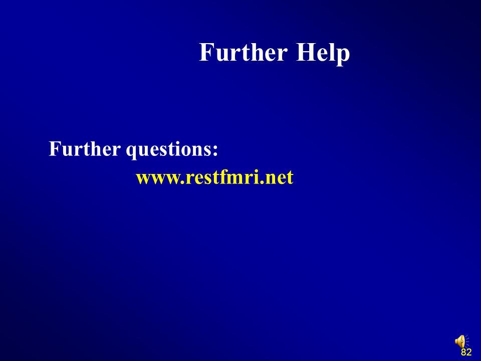 www.restfmri.net Further Help Further questions: 82