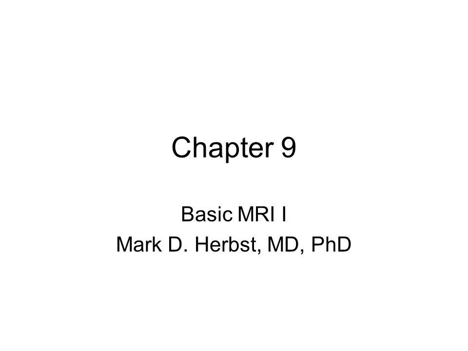 Chapter 9 Basic MRI I Mark D. Herbst, MD, PhD
