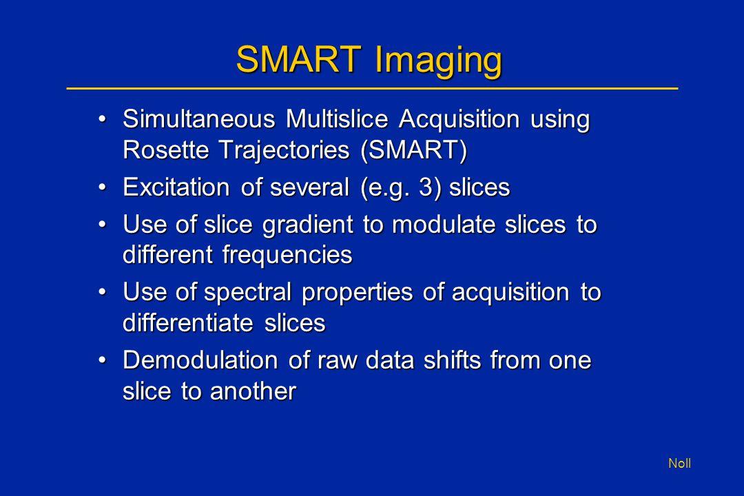 Noll SMART Imaging Simultaneous Multislice Acquisition using Rosette Trajectories (SMART)Simultaneous Multislice Acquisition using Rosette Trajectorie