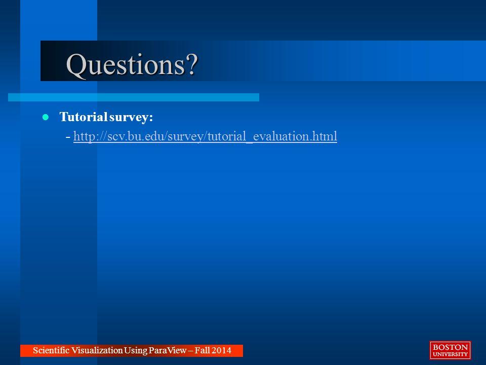 Questions? Tutorial survey: - http://scv.bu.edu/survey/tutorial_evaluation.htmlhttp://scv.bu.edu/survey/tutorial_evaluation.html Scientific Visualizat