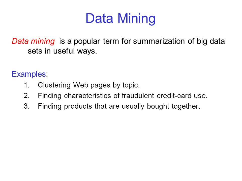 Data Mining Data mining is a popular term for summarization of big data sets in useful ways.