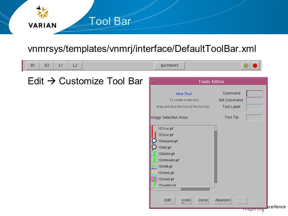 Tool Bar vnmrsys/templates/vnmrj/interface/DefaultToolBar.xml Edit  Customize Tool Bar