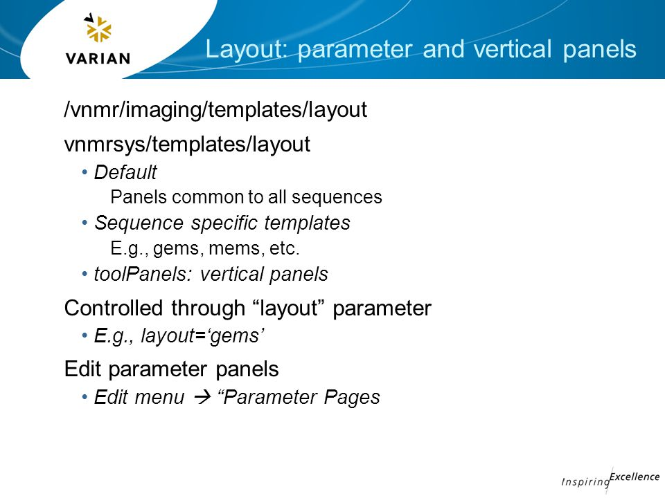 Layout: parameter and vertical panels /vnmr/imaging/templates/layout vnmrsys/templates/layout Default Panels common to all sequences Sequence specific templates E.g., gems, mems, etc.