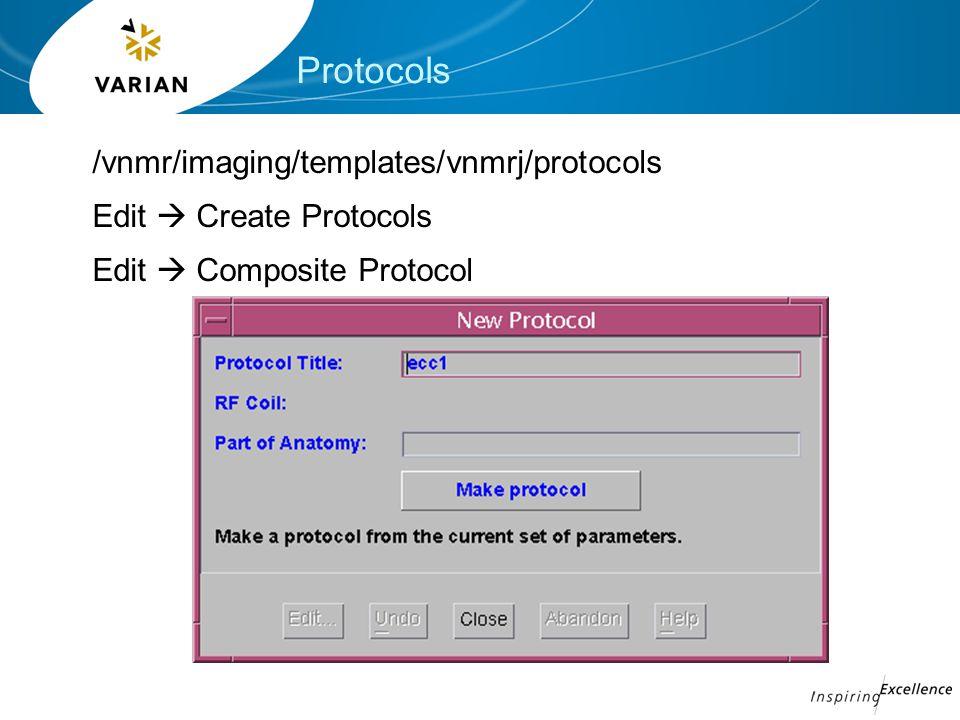 Protocols /vnmr/imaging/templates/vnmrj/protocols Edit  Create Protocols Edit  Composite Protocol