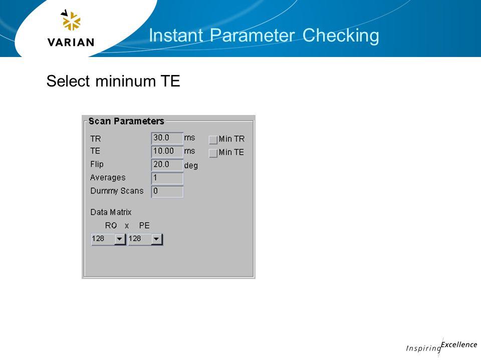 Instant Parameter Checking Select mininum TE
