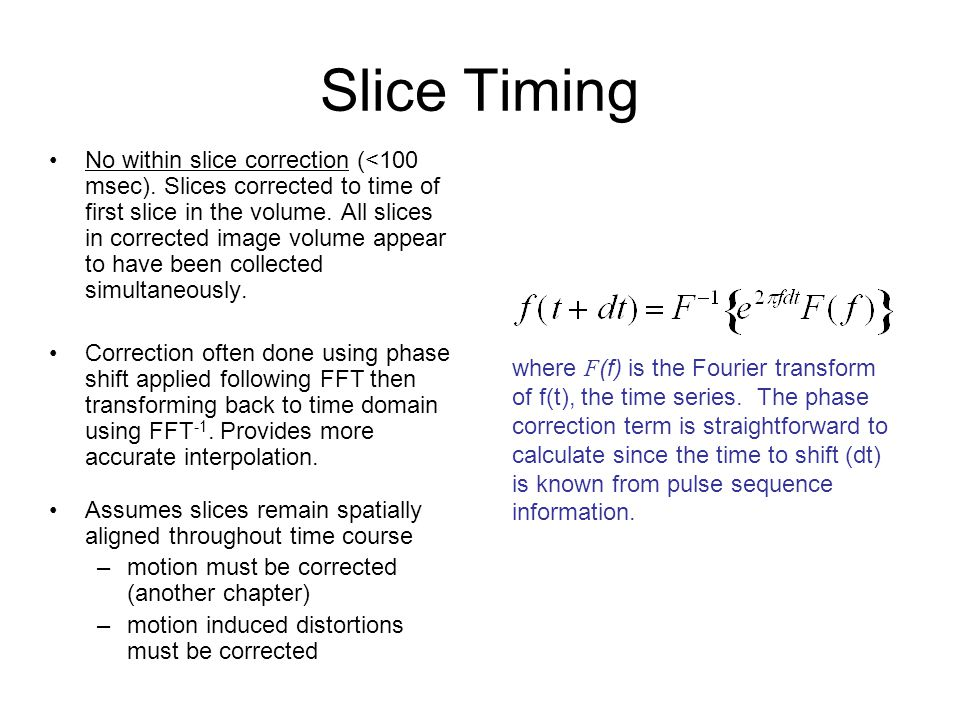 Slice Timing No within slice correction (<100 msec).