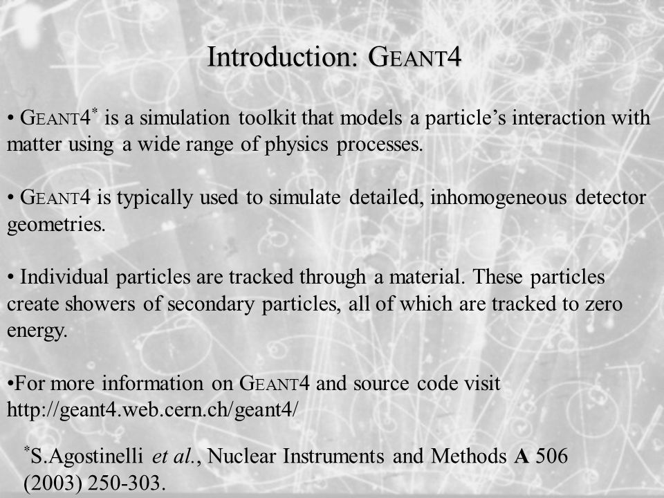 * S.Agostinelli et al., Nuclear Instruments and Methods A 506 (2003) 250-303.