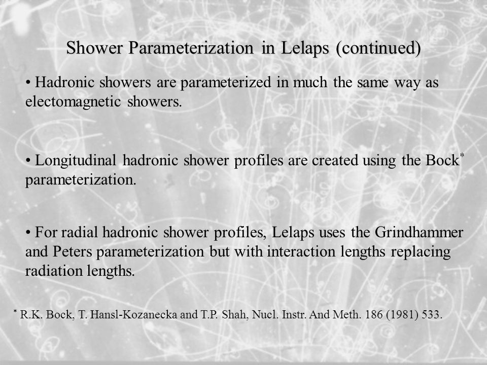 Shower Parameterization in Lelaps (continued) Hadronic showers are parameterized in much the same way as electomagnetic showers.